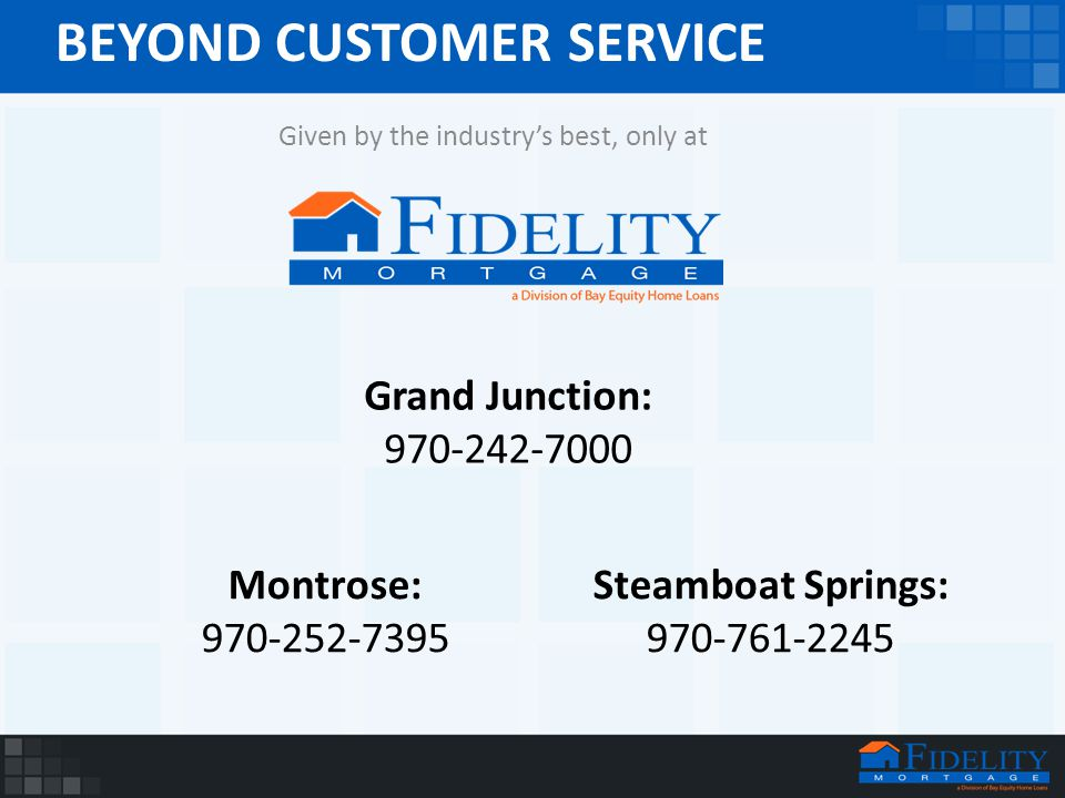 BEYOND CUSTOMER SERVICE Given by the industry's best, only at Grand Junction: 970-242-7000 Montrose: 970-252-7395 Steamboat Springs: 970-761-2245