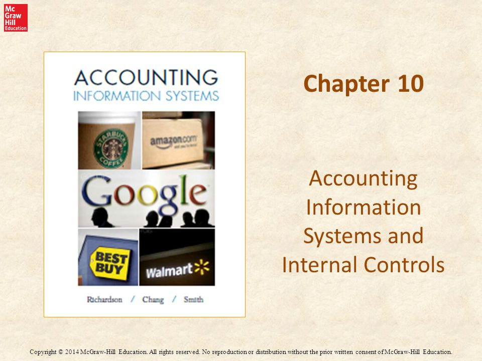 Chapter 10 Accounting Information Systems and Internal Controls Copyright © 2014 McGraw-Hill Education. All rights reserved. No reproduction or distri