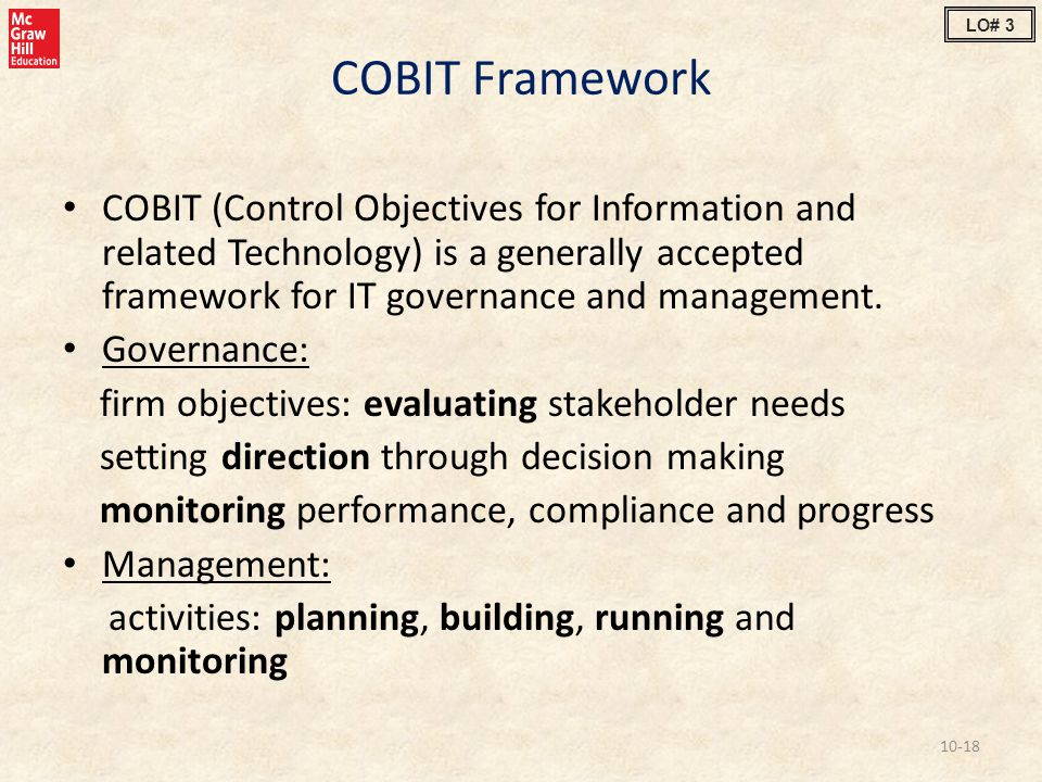 COBIT Framework COBIT (Control Objectives for Information and related Technology) is a generally accepted framework for IT governance and management.
