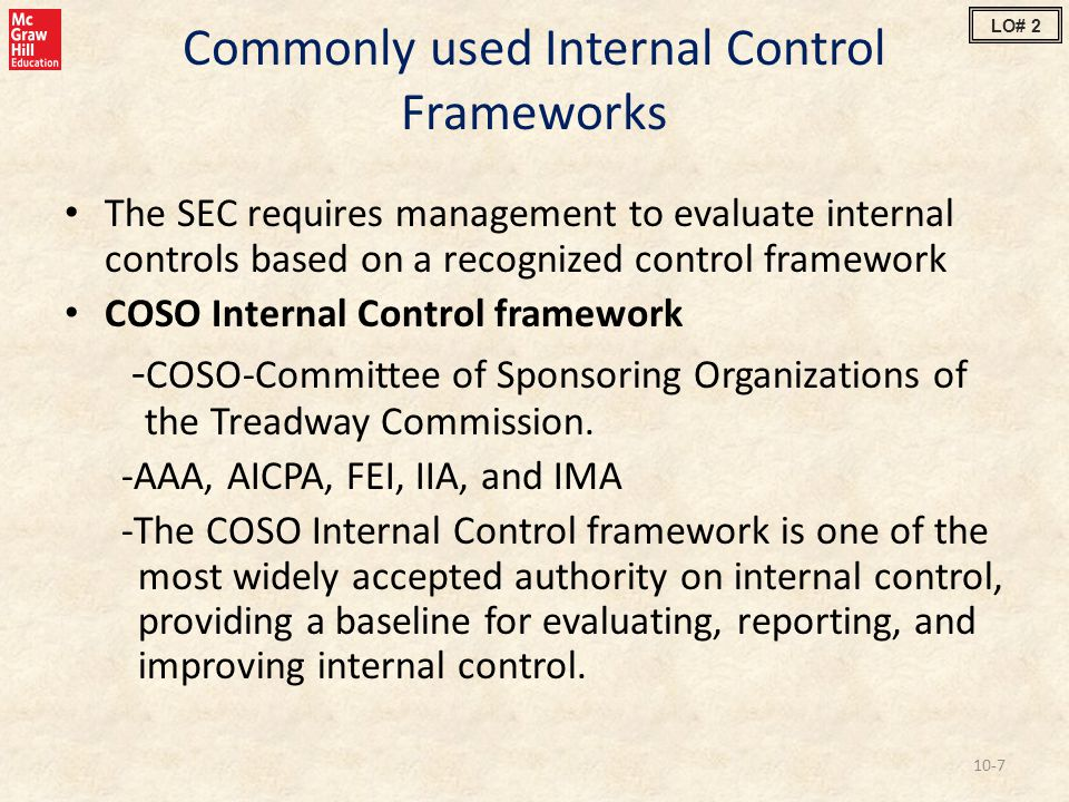 Commonly used Internal Control Frameworks The SEC requires management to evaluate internal controls based on a recognized control framework COSO Inter
