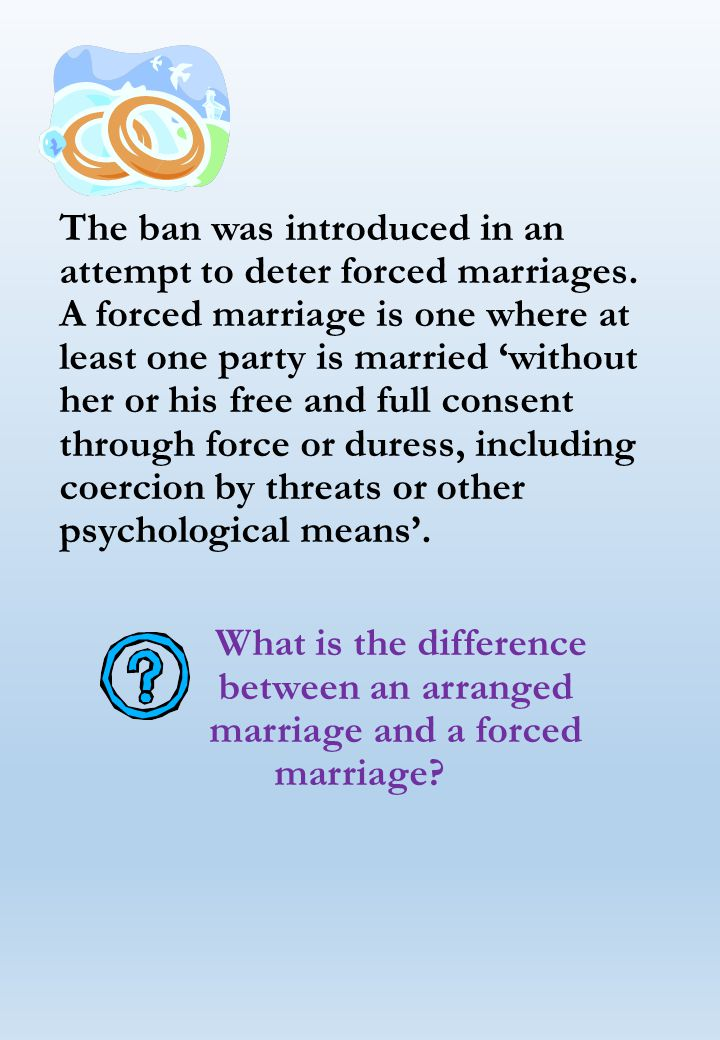 The ban was introduced in an attempt to deter forced marriages.