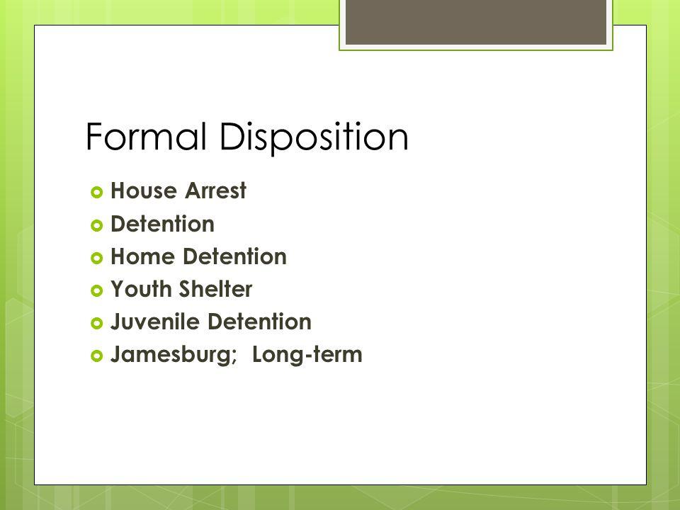 Formal Disposition  House Arrest  Detention  Home Detention  Youth Shelter  Juvenile Detention  Jamesburg; Long-term
