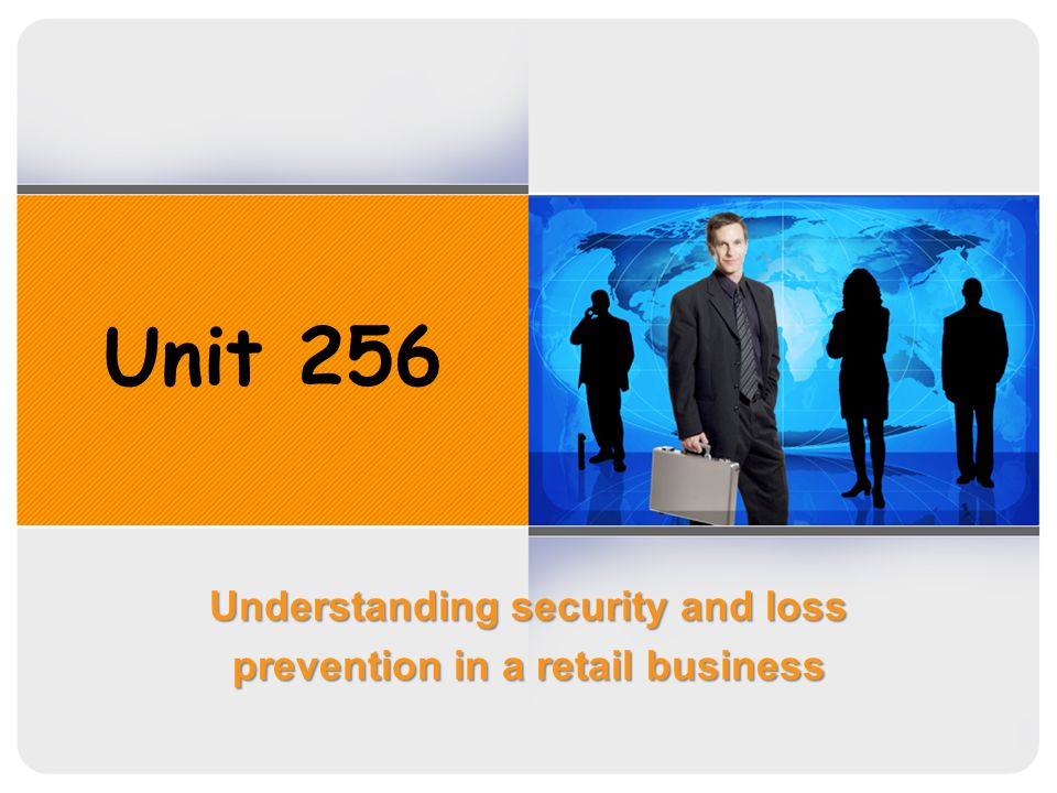 Unit 256 Understanding security and loss prevention in a retail business