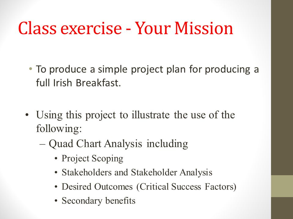 Class exercise - Your Mission To produce a simple project plan for producing a full Irish Breakfast.