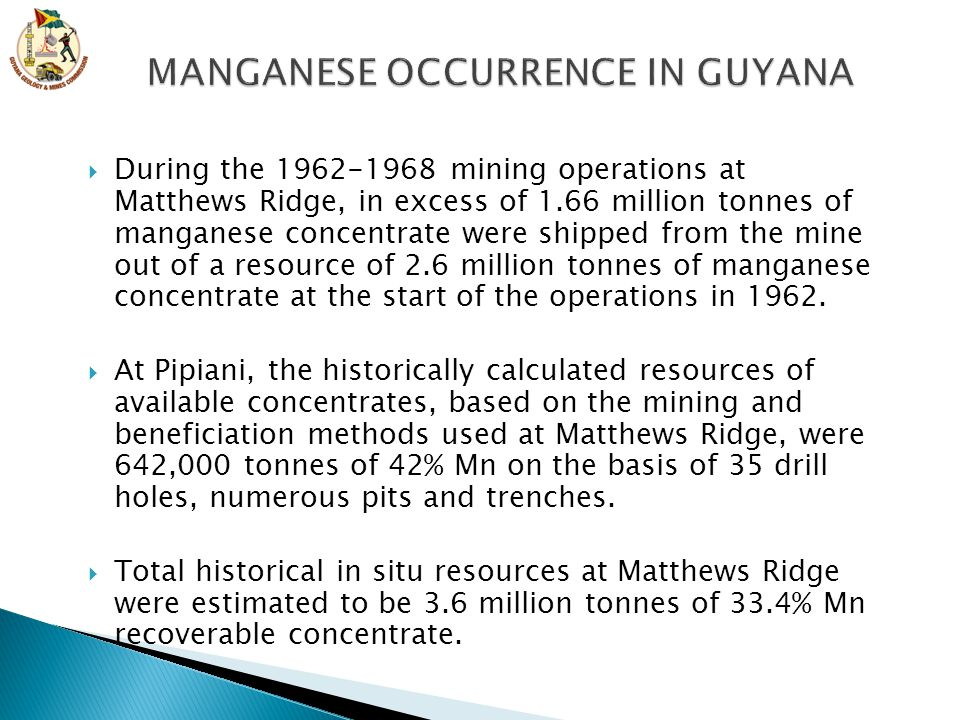  During the 1962-1968 mining operations at Matthews Ridge, in excess of 1.66 million tonnes of manganese concentrate were shipped from the mine out o