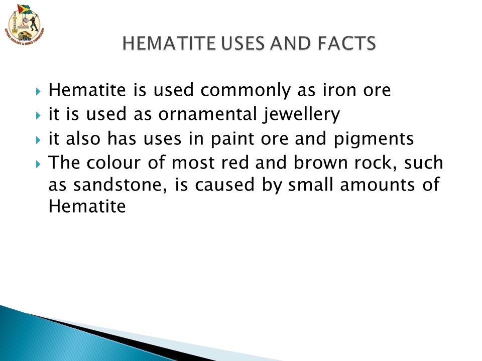  Hematite is used commonly as iron ore  it is used as ornamental jewellery  it also has uses in paint ore and pigments  The colour of most red and