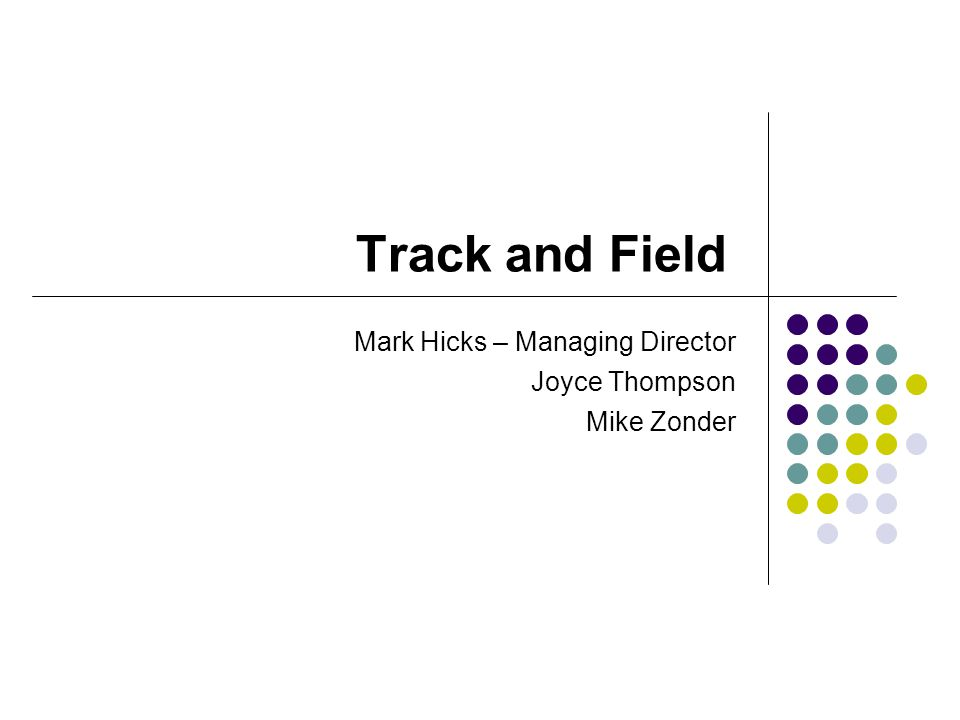 Track and Field Mark Hicks – Managing Director Joyce Thompson Mike Zonder