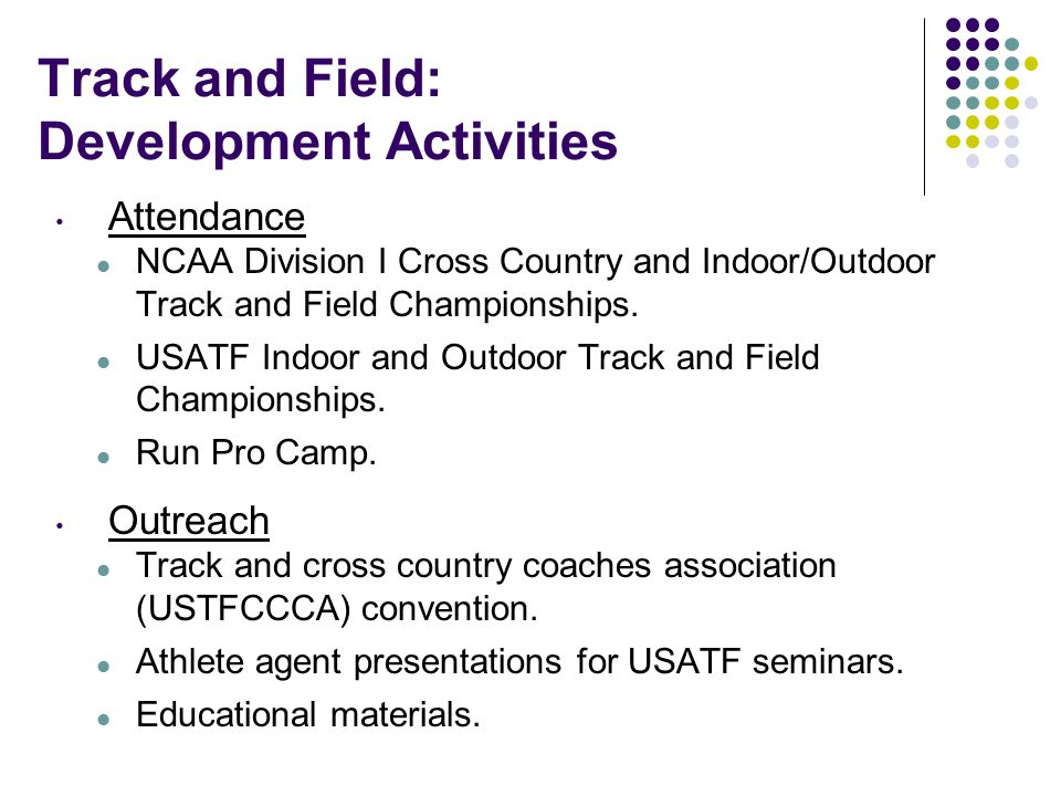 Track and Field: Development Activities Attendance NCAA Division I Cross Country and Indoor/Outdoor Track and Field Championships.