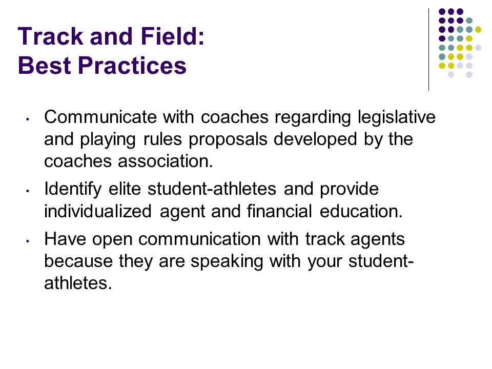 Track and Field: Best Practices Communicate with coaches regarding legislative and playing rules proposals developed by the coaches association.