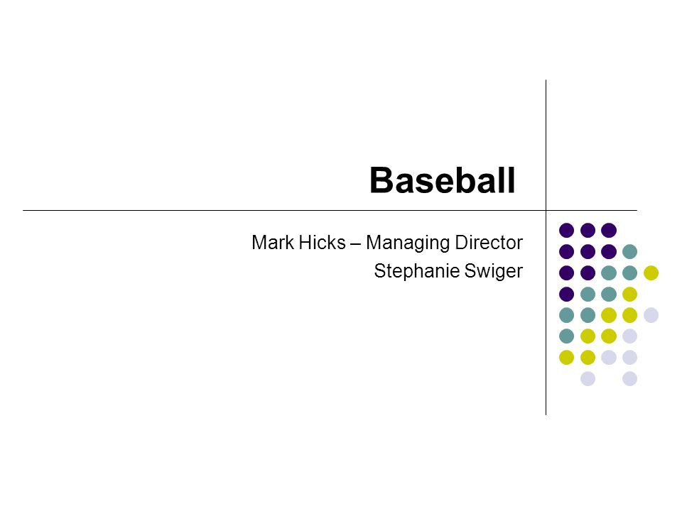 Baseball Mark Hicks – Managing Director Stephanie Swiger