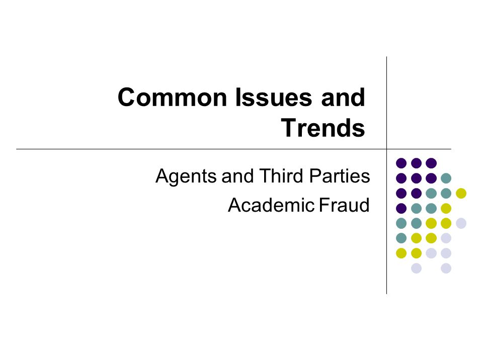 Common Issues and Trends Agents and Third Parties Academic Fraud