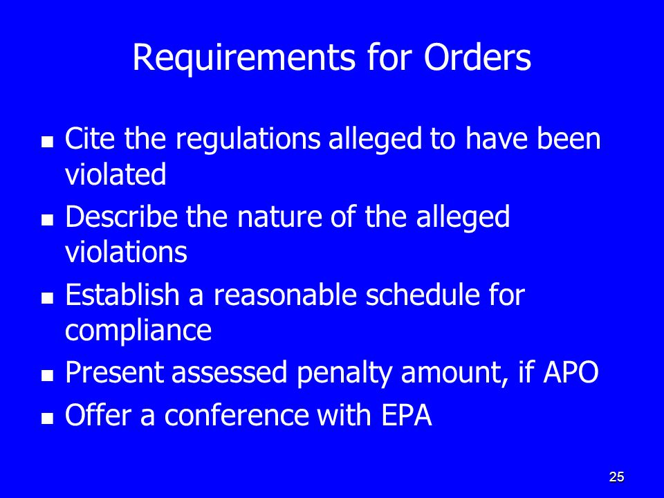 25 Requirements for Orders Cite the regulations alleged to have been violated Describe the nature of the alleged violations Establish a reasonable sch