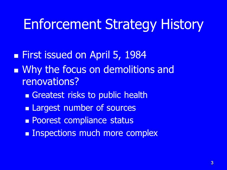 4 Enforcement Strategy Objectives Establish asbestos enforcement as a high priority Ensure effective and uniform enforcement by EPA regions by delegated states Establish a strong enforcement presence to deter noncompliance