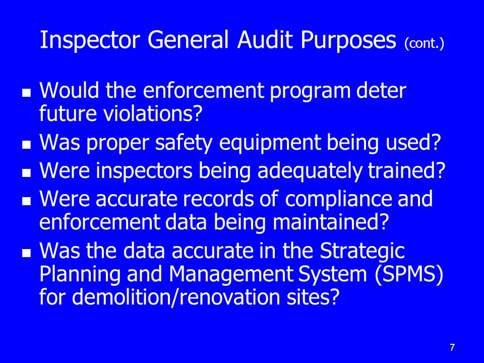 7 Inspector General Audit Purposes (cont.) Would the enforcement program deter future violations.
