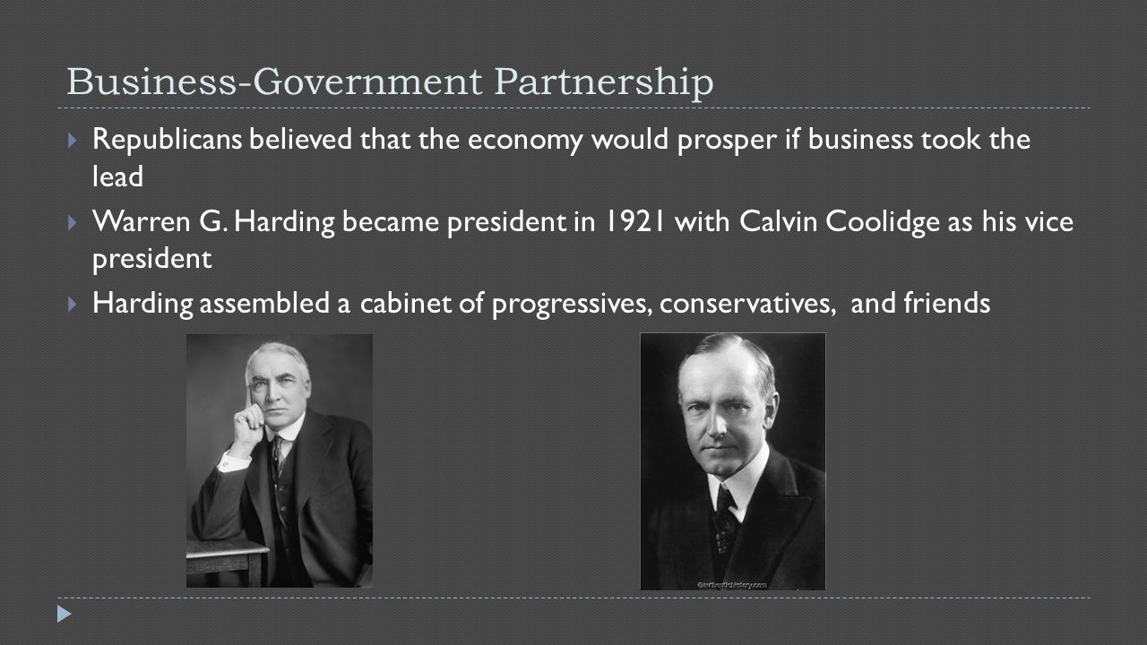 Business-Government Partnership  Republicans believed that the economy would prosper if business took the lead  Warren G.