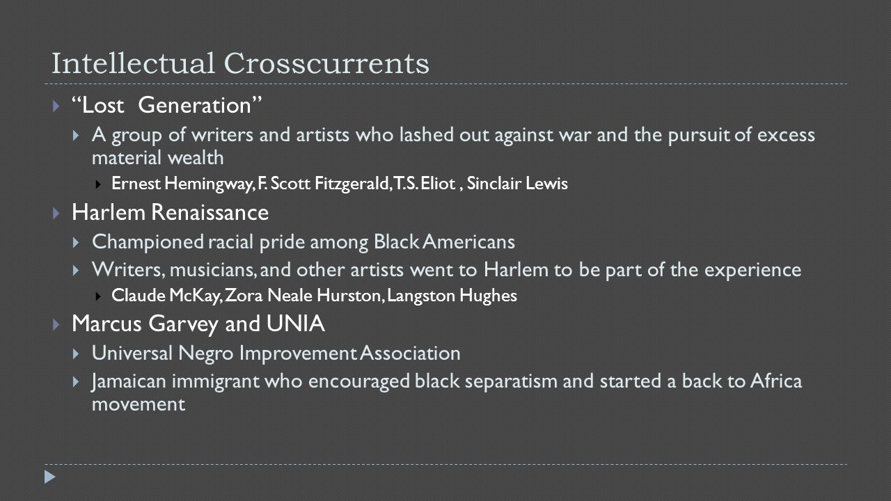 """Intellectual Crosscurrents  """"Lost Generation""""  A group of writers and artists who lashed out against war and the pursuit of excess material wealth """