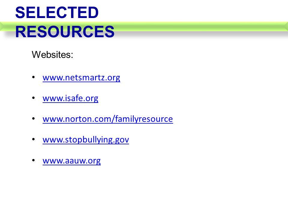 Websites: www.netsmartz.org www.isafe.org www.norton.com/familyresource www.stopbullying.gov www.aauw.org SELECTED RESOURCES