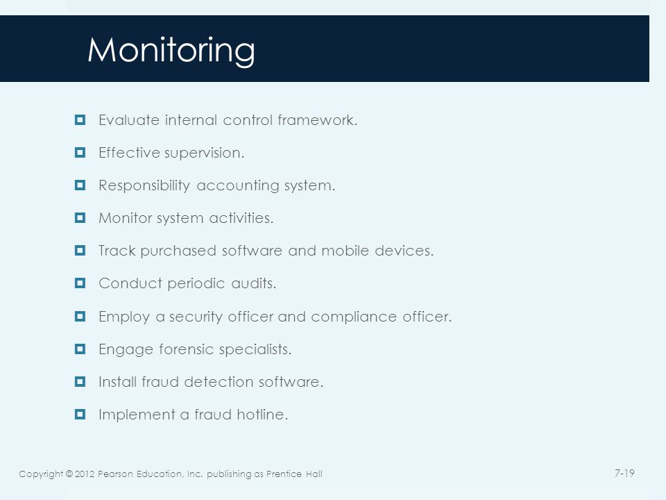 Monitoring  Evaluate internal control framework.  Effective supervision.  Responsibility accounting system.  Monitor system activities.  Track pu