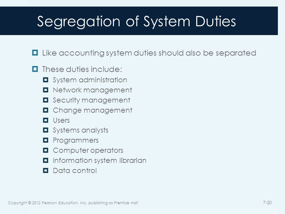 Segregation of System Duties  Like accounting system duties should also be separated  These duties include:  System administration  Network manage