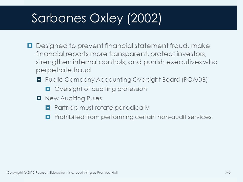 Sarbanes Oxley (2002)  New Roles for Audit Committee  Be part of board of directors and be independent  One member must be a financial expert  Oversees external auditors  New Rules for Management  Financial statements and disclosures are fairly presented, were reviewed by management, and are not misleading.