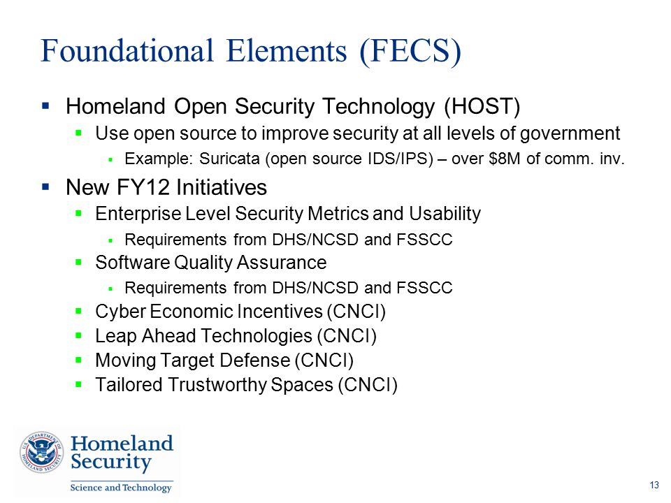 Foundational Elements (FECS)  Homeland Open Security Technology (HOST)  Use open source to improve security at all levels of government  Example: S