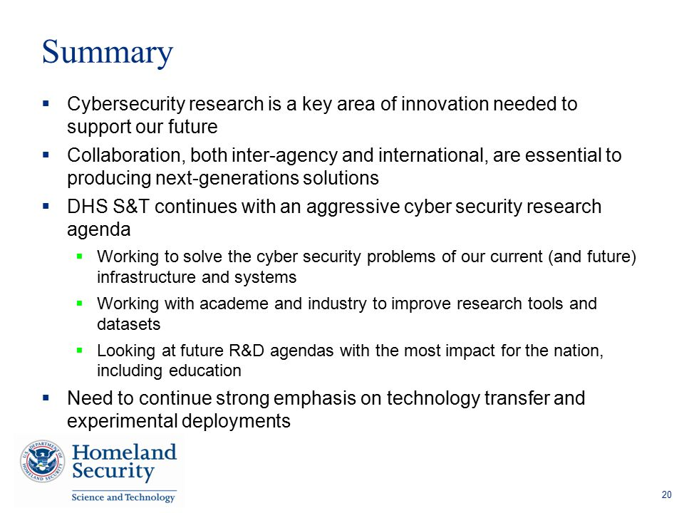Summary  Cybersecurity research is a key area of innovation needed to support our future  Collaboration, both inter-agency and international, are es