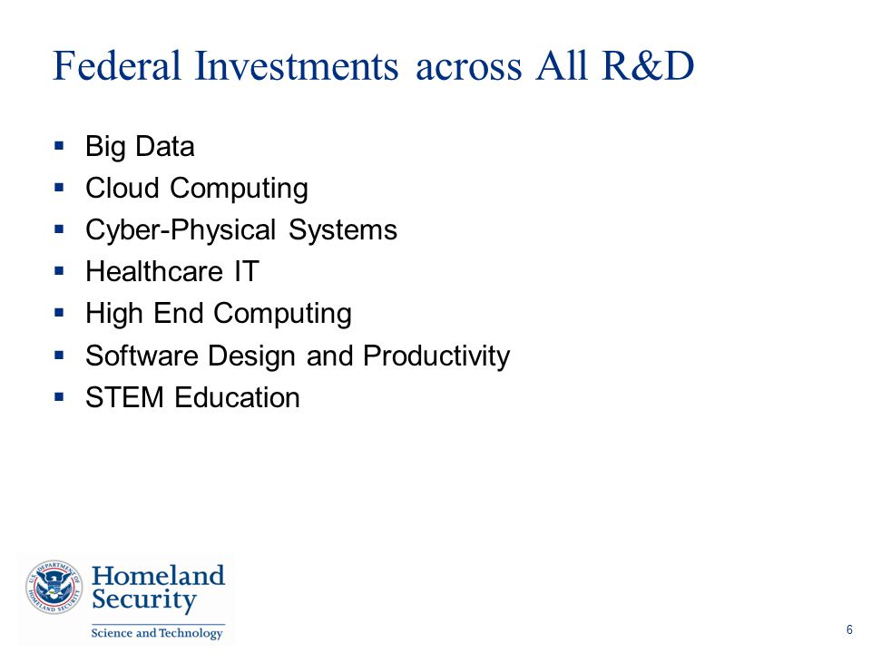 Federal Investments across All R&D  Big Data  Cloud Computing  Cyber-Physical Systems  Healthcare IT  High End Computing  Software Design and Pr
