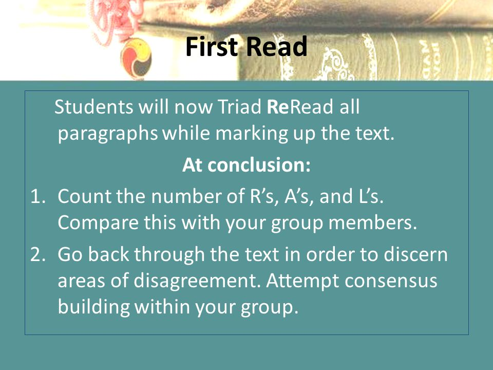 First Read Students will now Triad ReRead all paragraphs while marking up the text.
