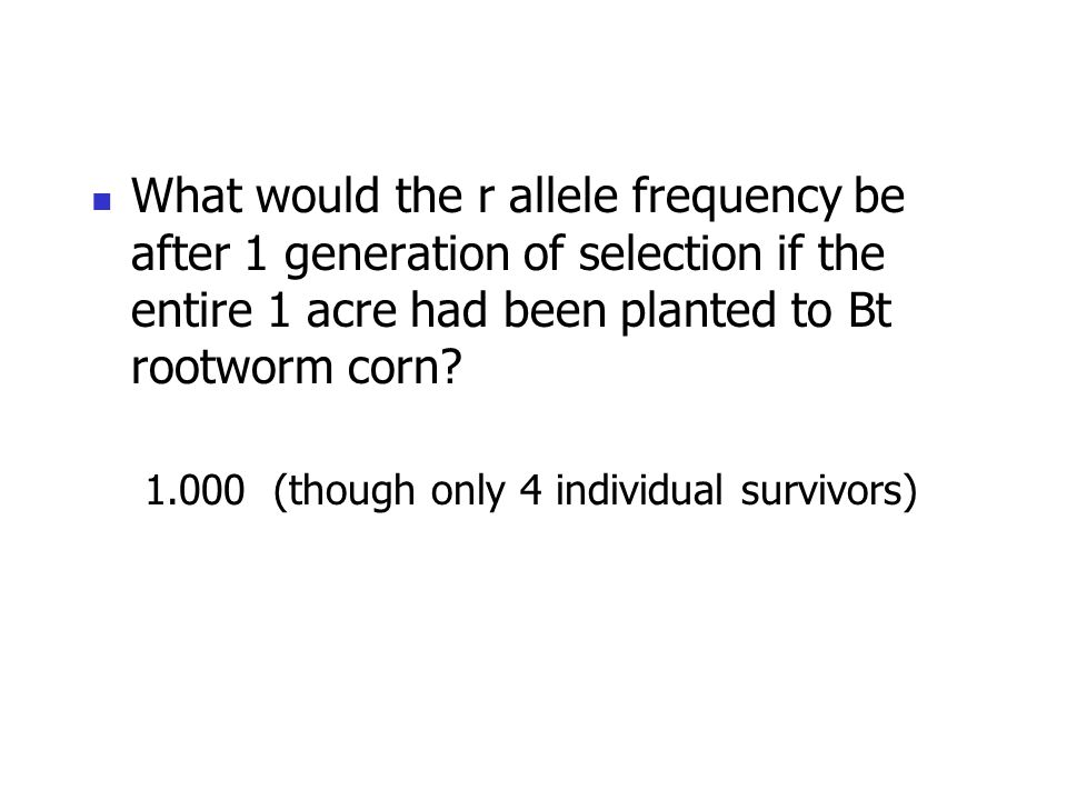 What would the r allele frequency be after 1 generation of selection if the entire 1 acre had been planted to Bt rootworm corn.
