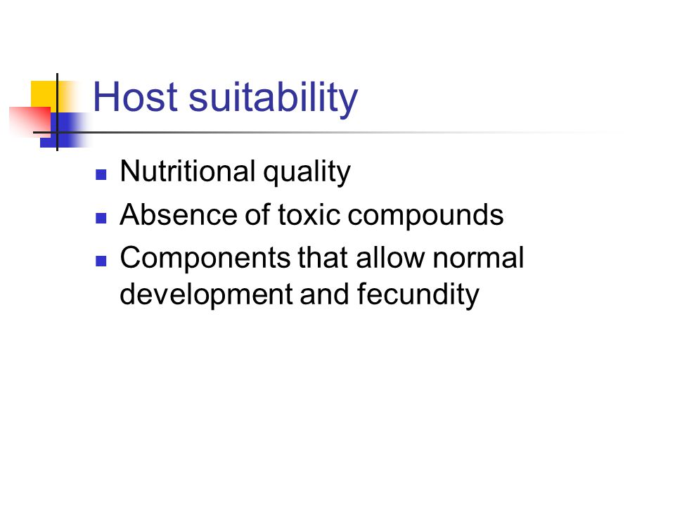 Host suitability Nutritional quality Absence of toxic compounds Components that allow normal development and fecundity