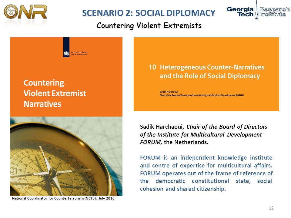 SCENARIO 2: SOCIAL DIPLOMACY National Coordinator for Counterterrorism (NCTb), July 2010 Sadik Harchaoui, Chair of the Board of Directors of the Institute for Multicultural Development FORUM, the Netherlands.