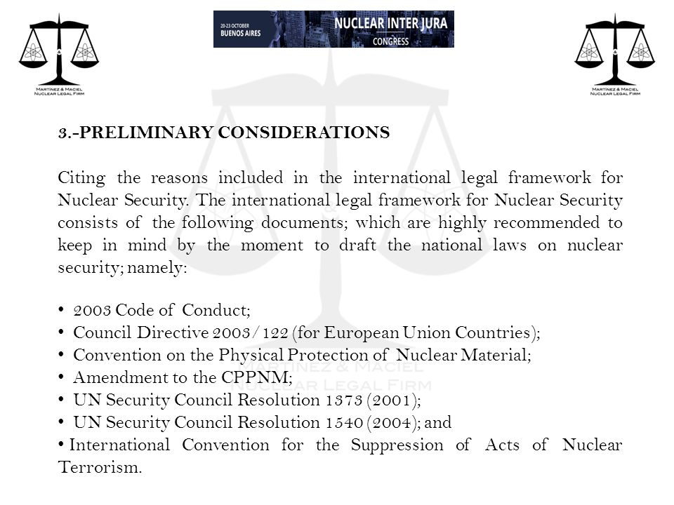 3.-PRELIMINARY CONSIDERATIONS Citing the reasons included in the international legal framework for Nuclear Security.