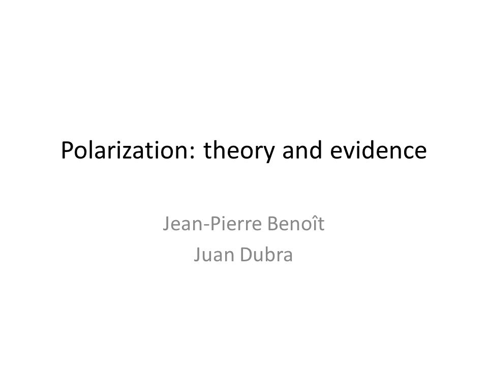 Polarization: theory and evidence Jean-Pierre Benoît Juan Dubra