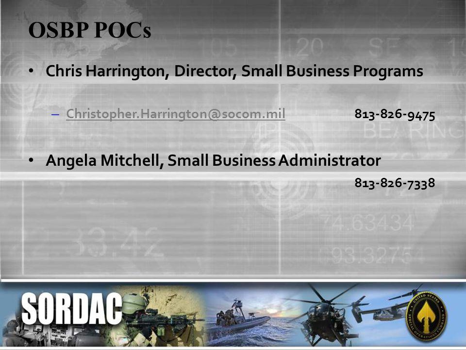 OSBP POCs Chris Harrington, Director, Small Business Programs – Christopher.Harrington@socom.mil813-826-9475 Christopher.Harrington@socom.mil Angela M
