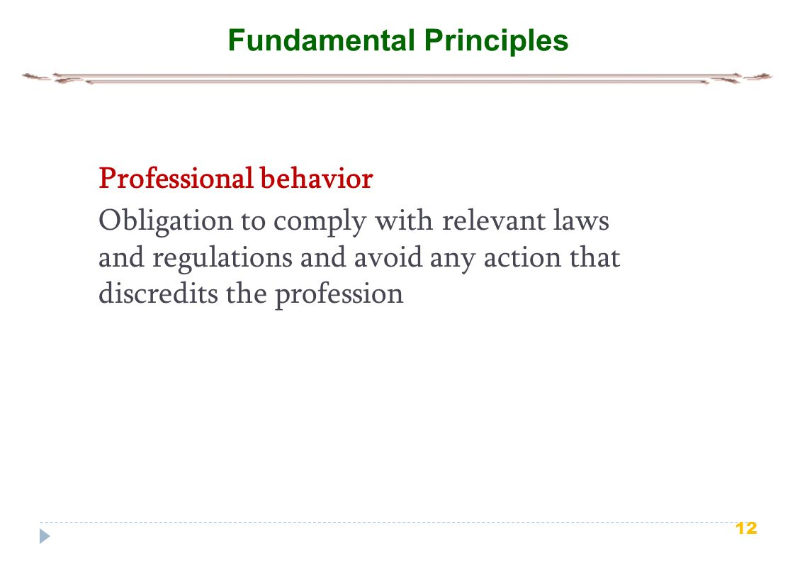 12 Fundamental Principles Professional behavior Obligation to comply with relevant laws and regulations and avoid any action that discredits the profe