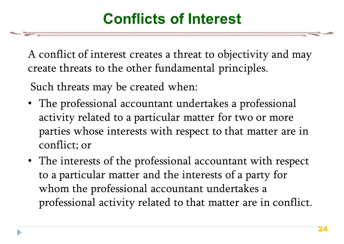 24 Conflicts of Interest A conflict of interest creates a threat to objectivity and may create threats to the other fundamental principles. Such threa