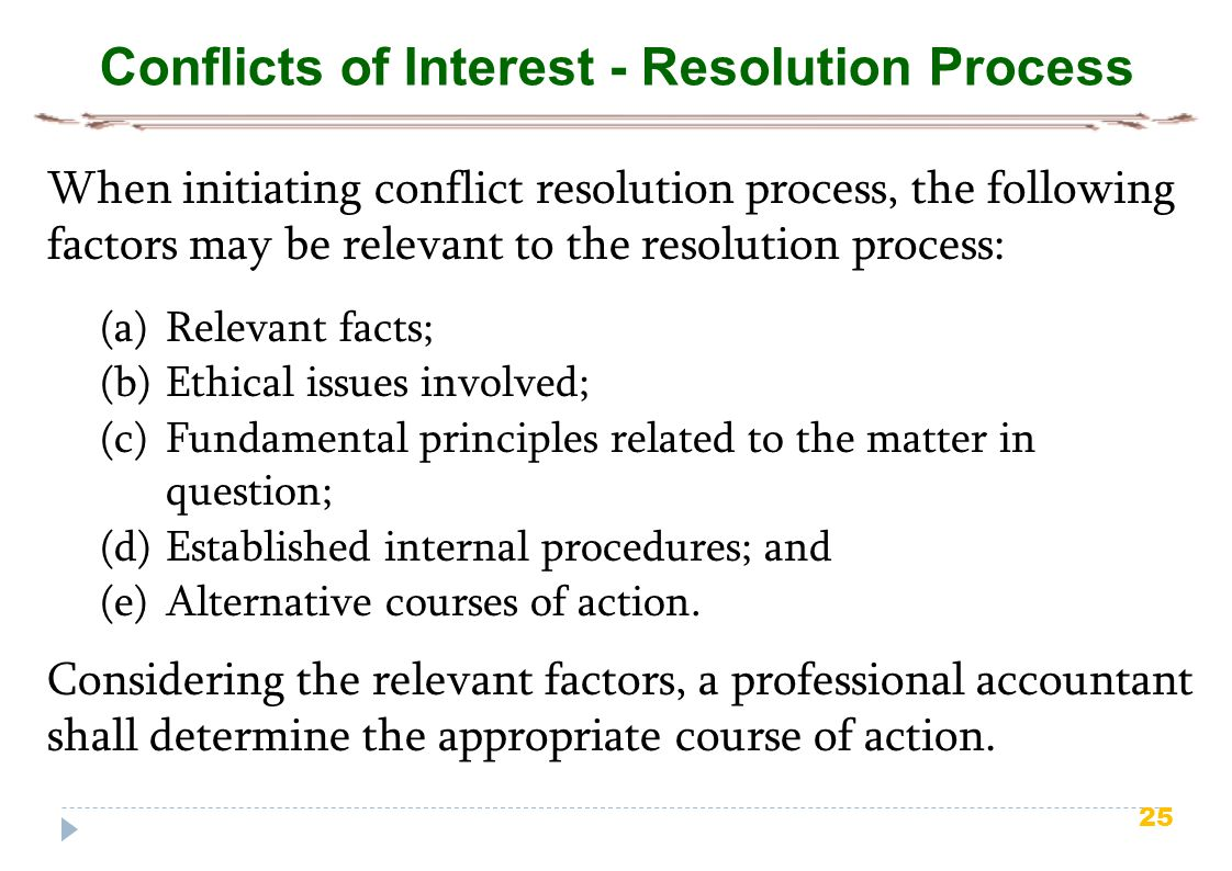25 Conflicts of Interest - Resolution Process When initiating conflict resolution process, the following factors may be relevant to the resolution pro
