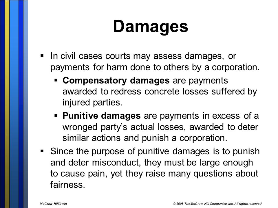 Damages  In civil cases courts may assess damages, or payments for harm done to others by a corporation.