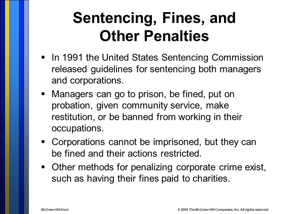 Sentencing, Fines, and Other Penalties  In 1991 the United States Sentencing Commission released guidelines for sentencing both managers and corporations.