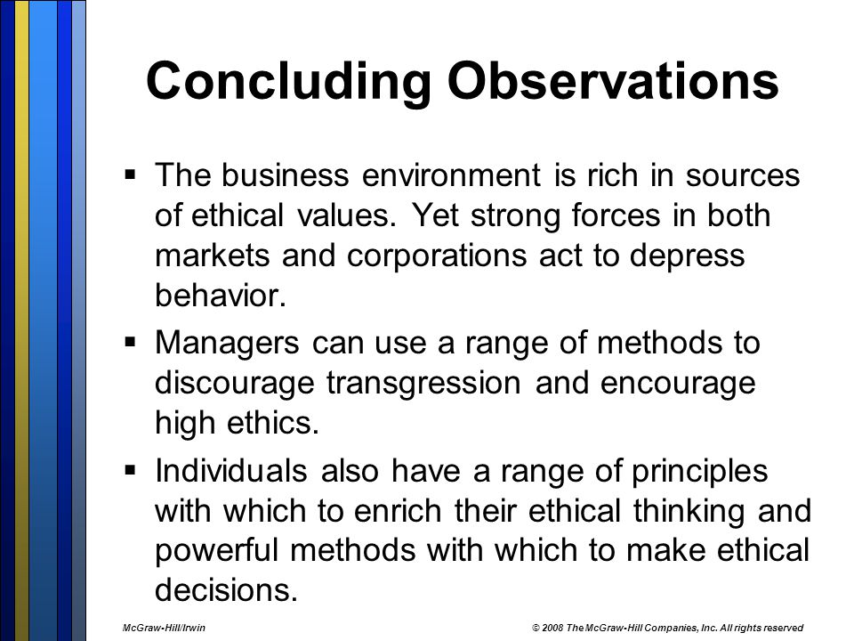Concluding Observations  The business environment is rich in sources of ethical values.