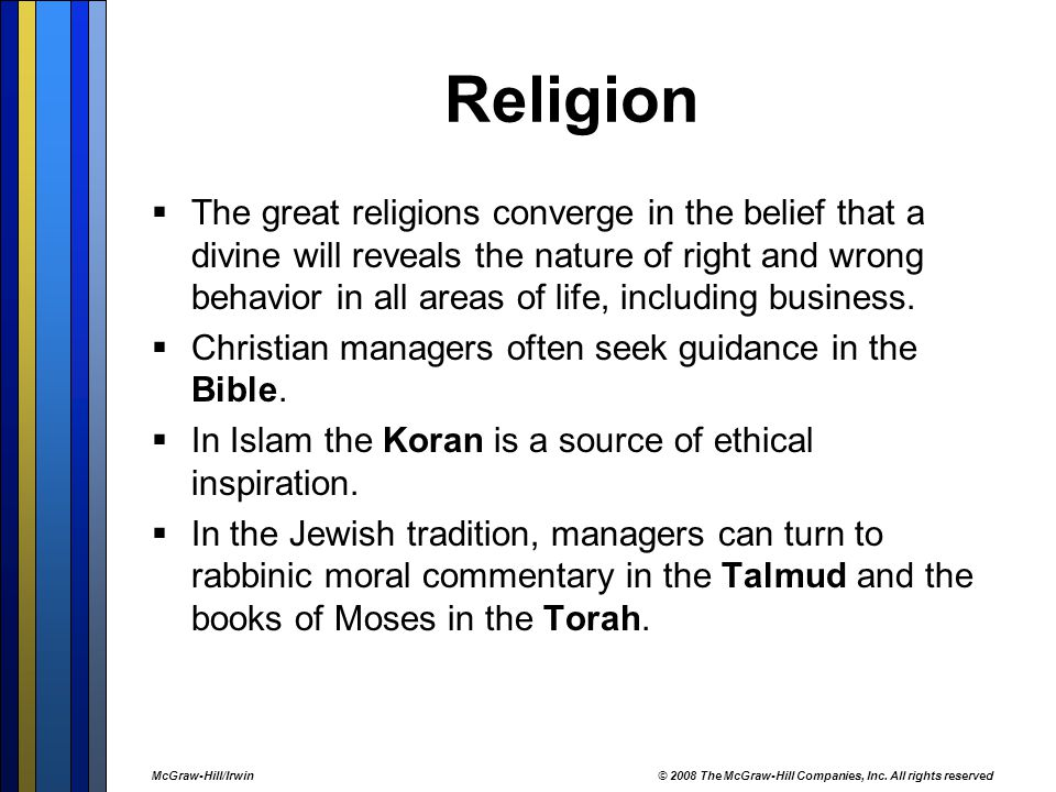 Religion  The great religions converge in the belief that a divine will reveals the nature of right and wrong behavior in all areas of life, including business.