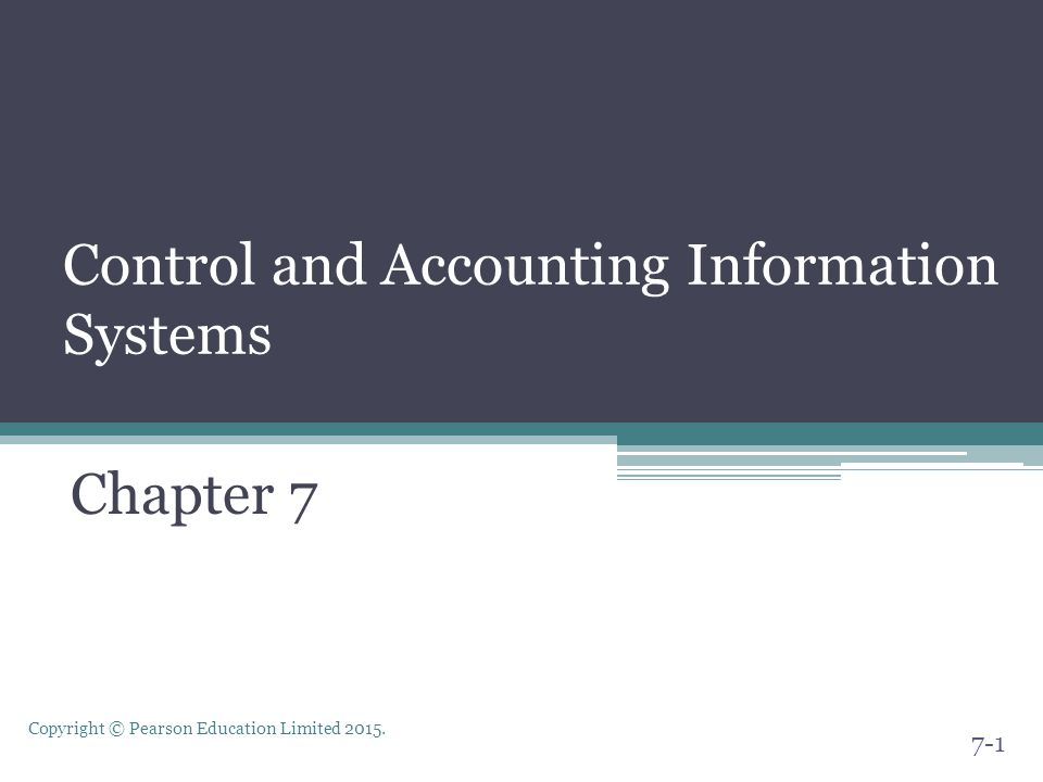 Copyright © Pearson Education Limited 2015. Control and Accounting Information Systems Chapter 7 7-1