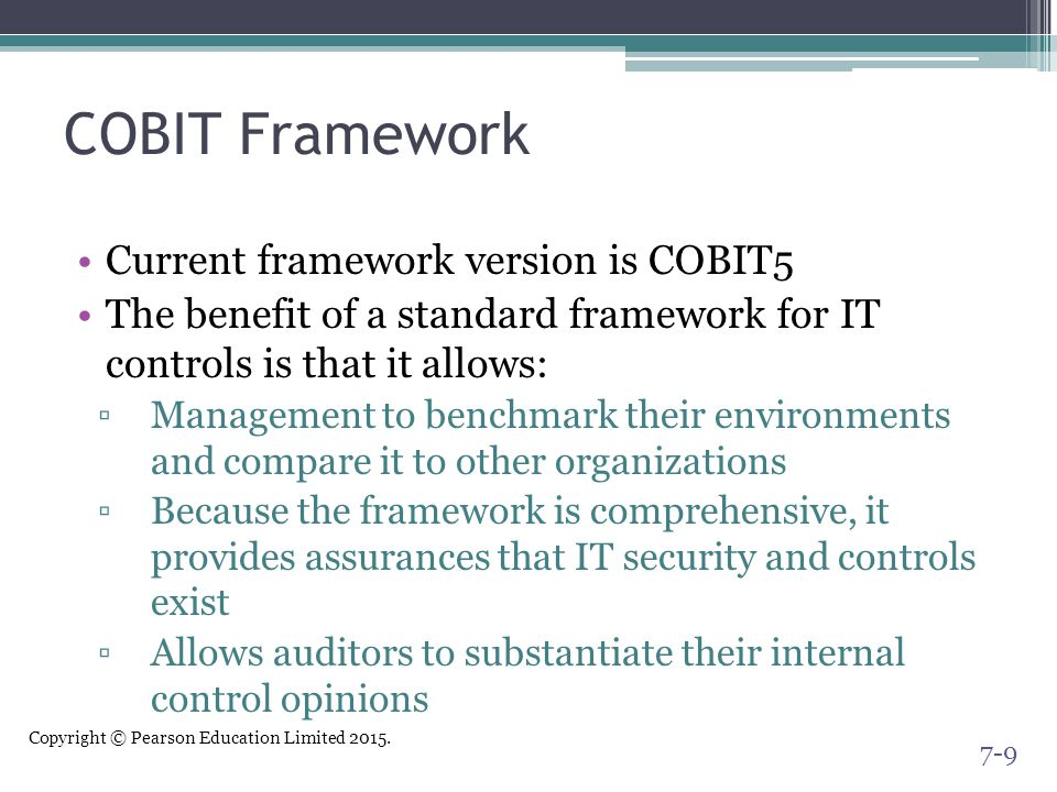 Copyright © Pearson Education Limited 2015. COBIT Framework Current framework version is COBIT5 The benefit of a standard framework for IT controls is