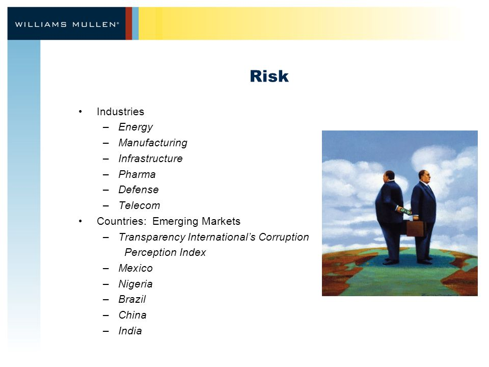 Risk Industries –Energy –Manufacturing –Infrastructure –Pharma –Defense –Telecom Countries: Emerging Markets –Transparency International's Corruption Perception Index –Mexico –Nigeria –Brazil –China –India