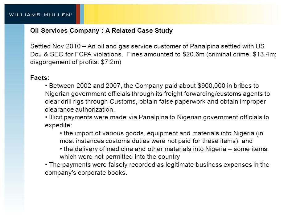 Oil Services Company : A Related Case Study Settled Nov 2010 – An oil and gas service customer of Panalpina settled with US DoJ & SEC for FCPA violations.