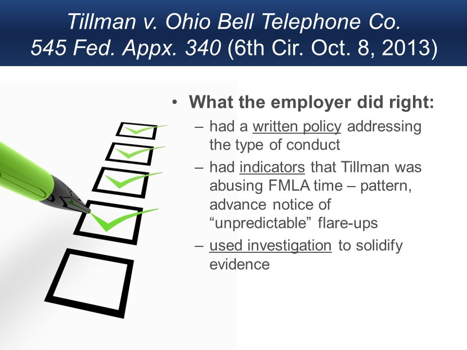 Tillman v. Ohio Bell Telephone Co. 545 Fed. Appx. 340 (6th Cir. Oct. 8, 2013) What the employer did right: –had a written policy addressing the type o