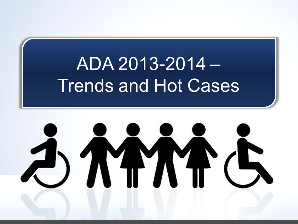 Issue Spot: Is This A Disability? ADA 2013-2014 – Trends and Hot Cases