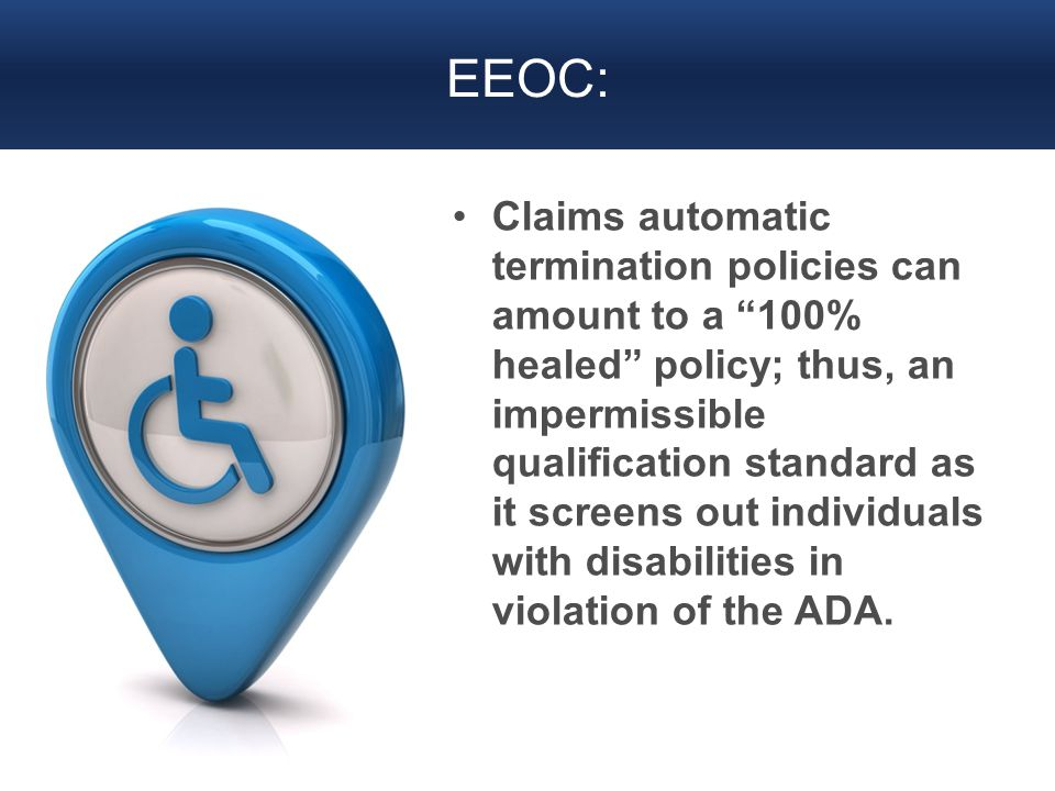 "EEOC: Claims automatic termination policies can amount to a ""100% healed"" policy; thus, an impermissible qualification standard as it screens out indi"