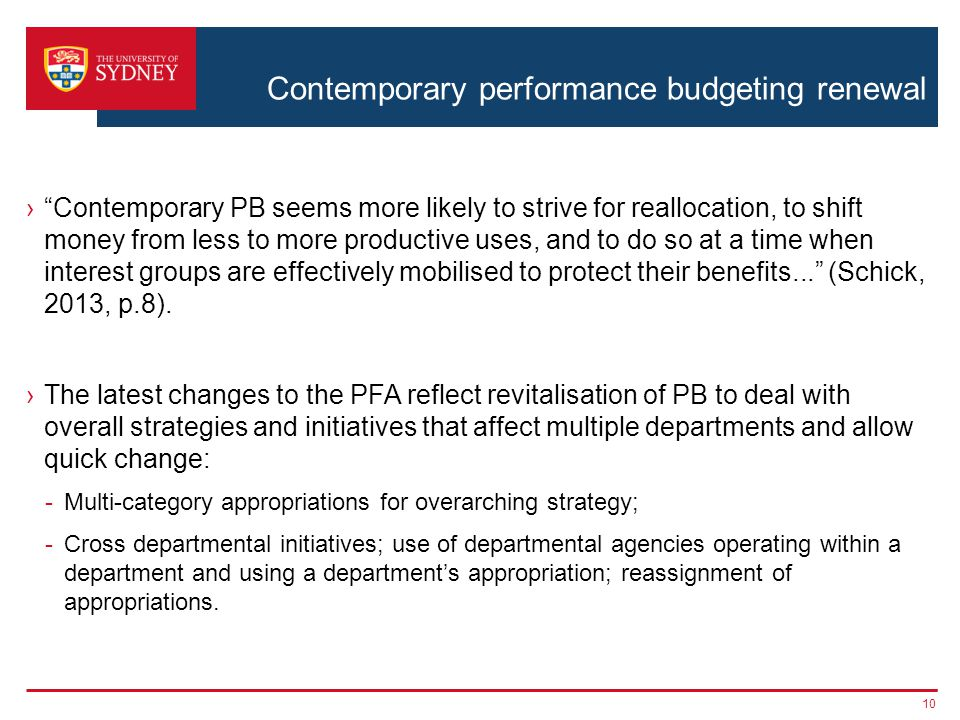 Contemporary performance budgeting renewal › Contemporary PB seems more likely to strive for reallocation, to shift money from less to more productive uses, and to do so at a time when interest groups are effectively mobilised to protect their benefits... (Schick, 2013, p.8).