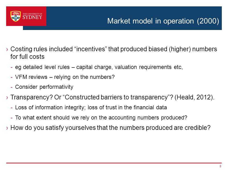 Market model in operation (2000) ›Costing rules included incentives that produced biased (higher) numbers for full costs -eg detailed level rules – capital charge, valuation requirements etc, -VFM reviews – relying on the numbers.